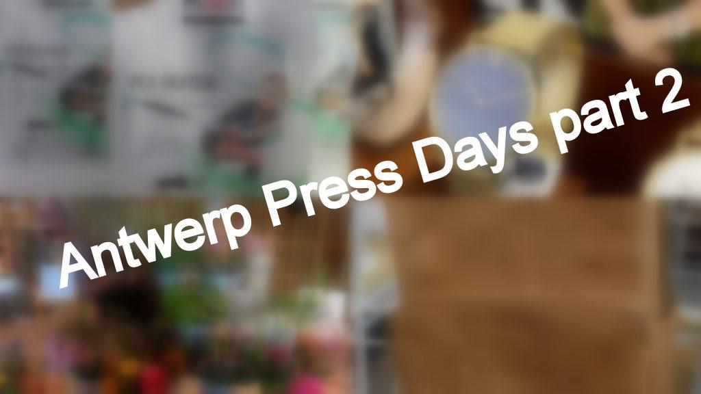 ANTWERP PRESS DAYS PART 2